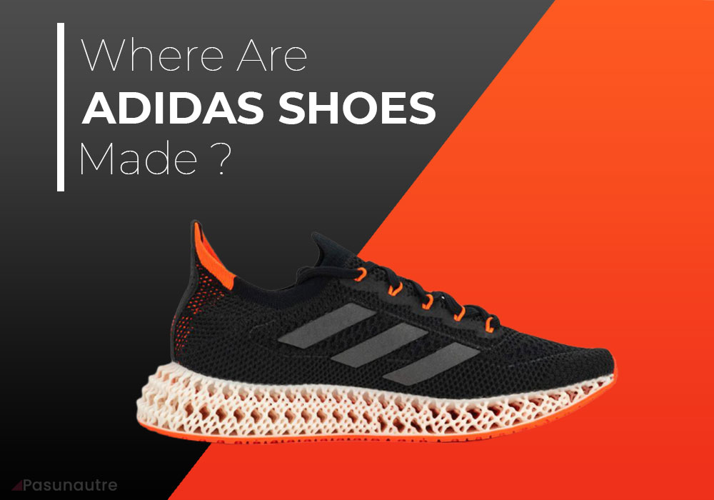 Where Are Adidas Shoes Made