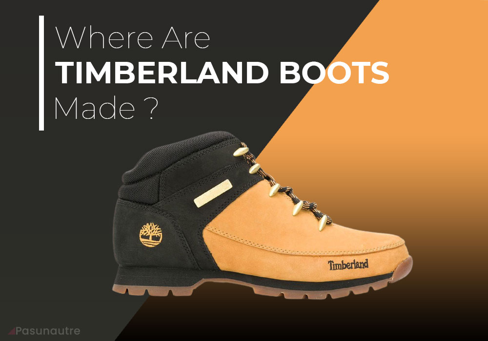 Where Are timberland boots made